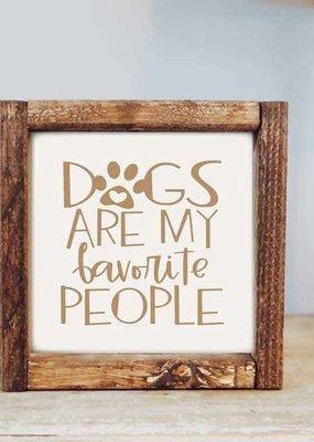 Pine Designs Dogs Are My Favorite People Sign