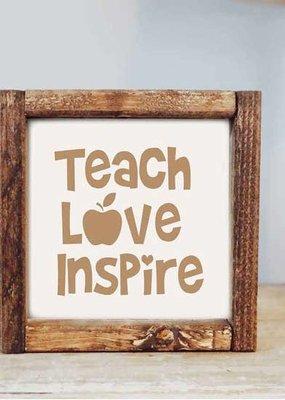Pine Designs Teach Love Inspire Sign