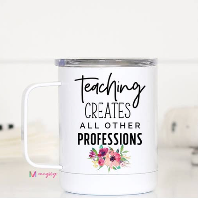Mugsby Teaching Creates All Other Professions Mug