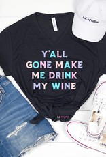 Mugsby Y'all Gone Make me Drink My Wine Shirt
