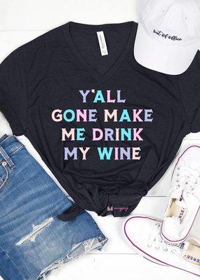 Mugsby Y'all Gone Make me Drink My Wine Shirt