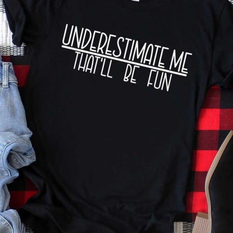 Kissed Apparel Black Underestimate Me Tee (S-3XL)