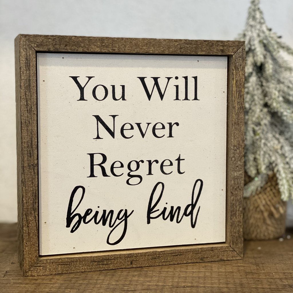 Driftless Studios 6x6 You Will Never Regret Being Kind Sign