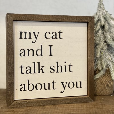 Driftless Studios 6x6 My Cat and I Talk Shit About You Sign