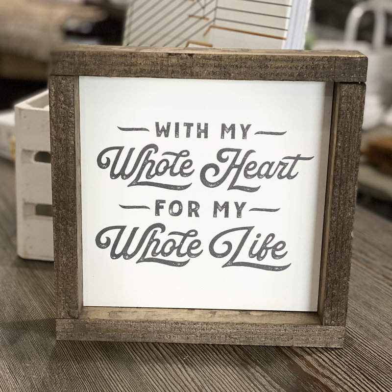 Clairmont & Co 8x8  Wood Frame Sign - With My Whole Heart