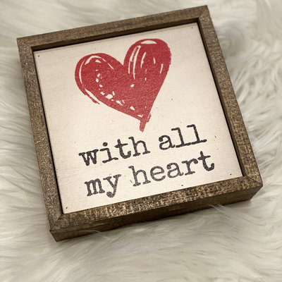 Driftless Studios 6x6 With All My Heart Sign