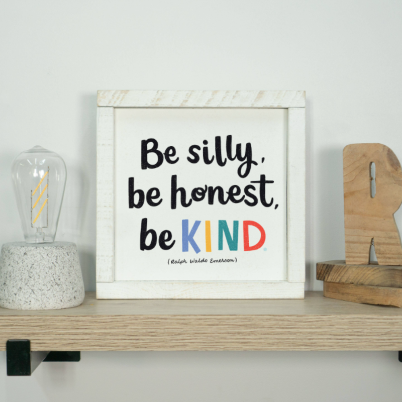 Clairmont & Co Be Silly Be Honest Be Kind 8x8 Sign