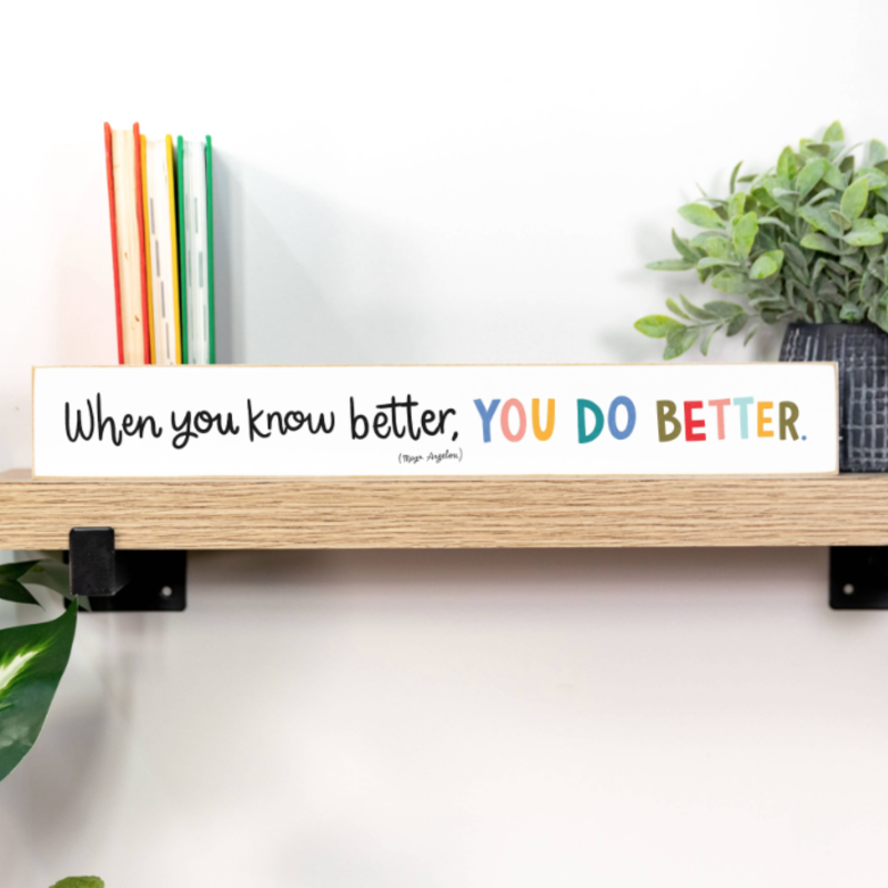 Clairmont & Co When You Know Better You Do Better Mini Sign