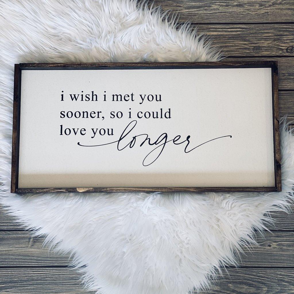 William Rae Designs I Wish I Met You Sooner Wood Sign