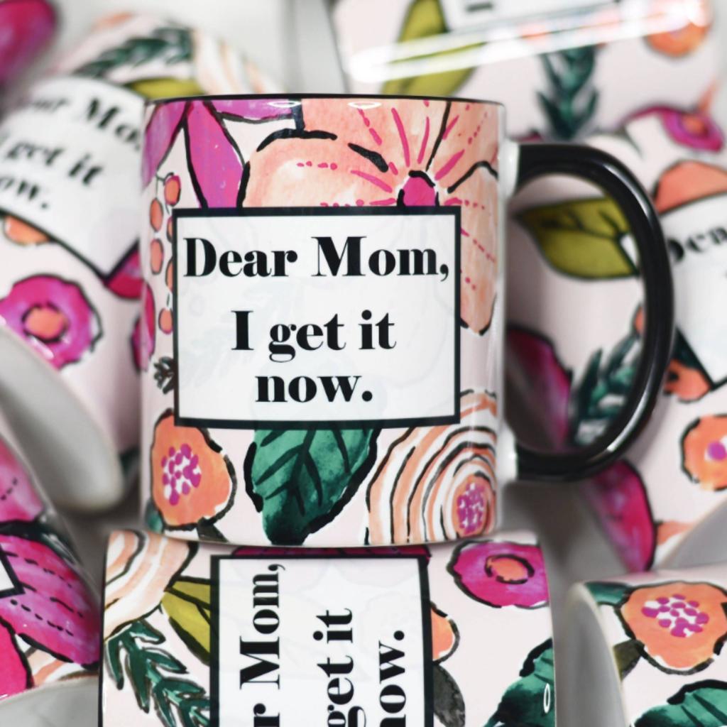 Mugsby Dear Mom I Get It Now Mug