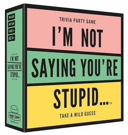 I'm Not Saying You're Stupid