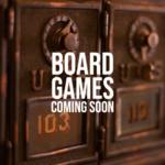 Board Games - Coming Soon