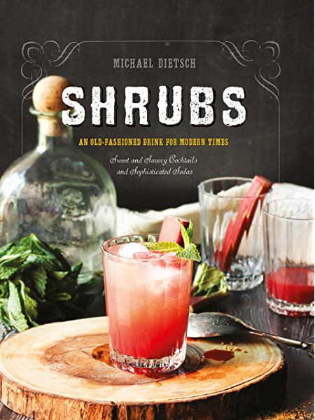 Shrubs: An Old Fashioned Drink for Modern Times-1