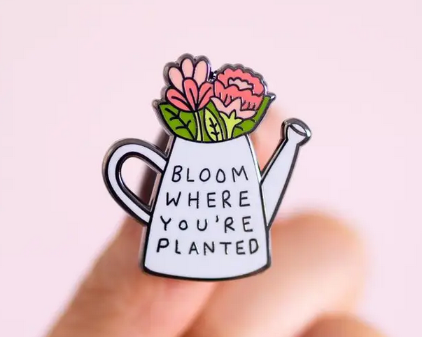 Bloom Where You're Planted | Enamel Pin-1