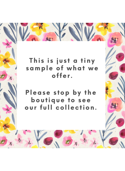 Stop by the boutique to see our full collection!