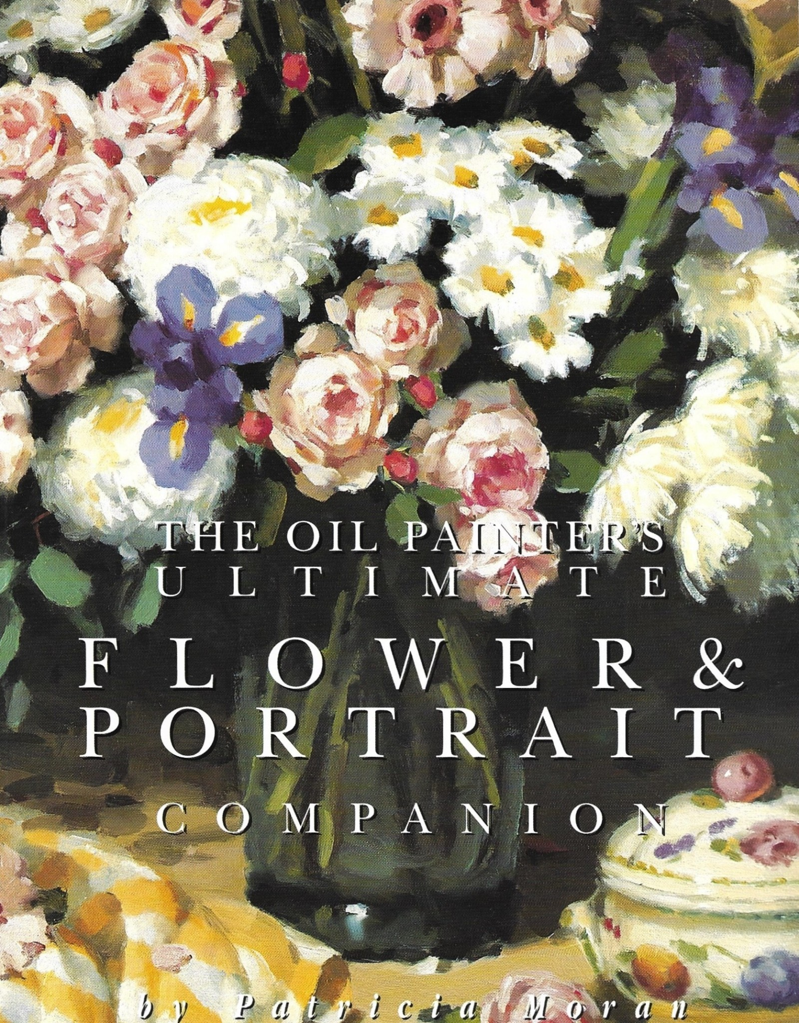 The Oil Painter's Ultimate Flower & Portrait Companion
