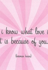 """Quotable Cards, Blank Card 5"""" x 5"""", If I know what love is, it is because of you."""