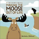 Children's Book Making the Moose Out of Life