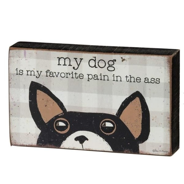 My Dog Is My Favorite Pain In The Ass Sign