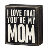 Primitives Primitives Sign- I Love That You're My Mom