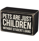Primitives Primitives Sign- Pets Are Just Children Without Student Loans