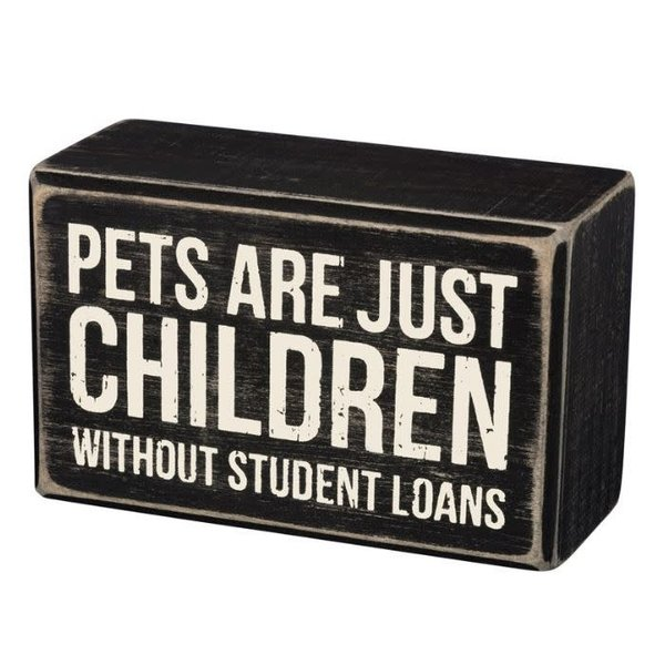 Pets Are Just Children Without Student Loans Sign