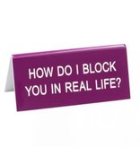 Block You In Real Life Sign