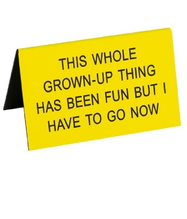 Grown Up Thing Has Been Fun Sign