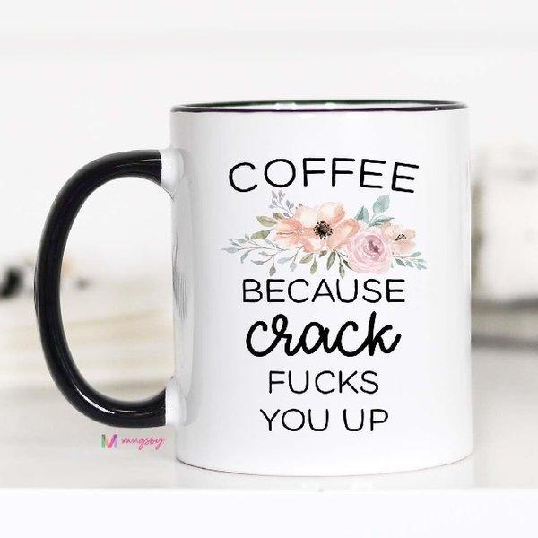 Coffee because crack Mug