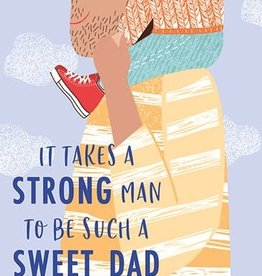 Father's Day Card - It Takes A Strong Man To Be Such A Sweet Dad