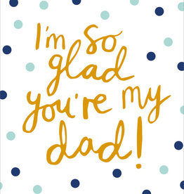 Father's Day Card - I'm So Glad You're My Dad!