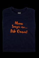 Kids Shirt - Mom Says No, Ask Oma