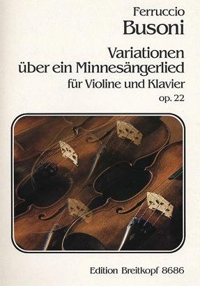 Busoni, Ferruccio: Op.22 Variations on a Minnesangerlied (violin & piano)