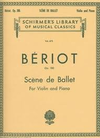 Schirmer De Beriot, C.A.: Scene de Ballet, Op.100 (violin & piano)