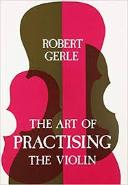 Stainer & Bell Ltd. Gerle: The Art of Practicing The Violin, Stainer & Bell