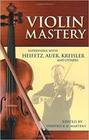 Alfred Music Martens, Frederick: Violin Mastery-Interviews with Heifetz, Auer, Kreisler & Others