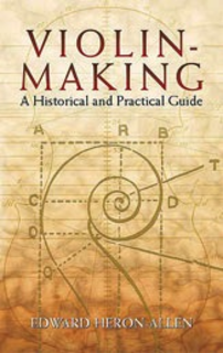 Heron-Allen: Violin-Making-A Historical and Practical Guide