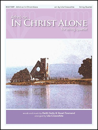 HAL LEONARD Getty, K. (Crosswhite): In Christ Alone (quartet: violin, violin, viola, cello)