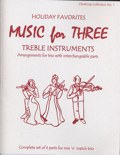 Last Resort Music Publishing Kelley, Daniel: Music for Three Treble Instruments: Holiday Favorites-Christmas Collection No. 1- complete set of six parts for mix n match trio