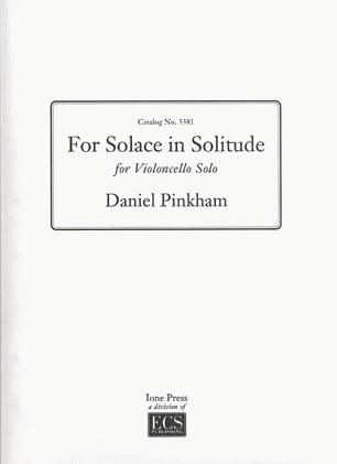Pinkham, Daniel: For Solace in Solitude (cello solo)