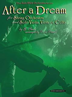Faure, Gabriel: After a Dream for String Orchestra & Solo Violin, Viola or Cello