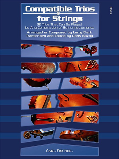 Carl Fischer Clark, Larry & Gazda, Doris: Compatible Trios for Strings-32 Trios That Can Be Played by Any Combination of String Instruments (3 basses)