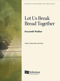 Canticle Distributing Walker: Let Us Brek Bread Together (cello, violin, piano) EC Schirmer