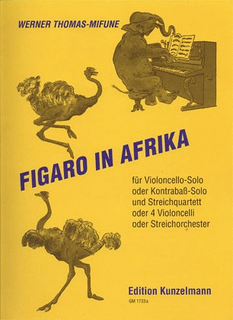 Edition Kunzelmann Thomas-Mifune, Werner: Figaro in Africa (cello solo OR bass & string quartet OR 4 cellos OR string orchestra)