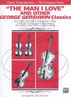 Alfred Music Gershwin (Esposito): (collection/score/parts) ''The Man I Love'' & other Geroge Gerswhin Classics - ARRANGED (string quartet) Alfred Music