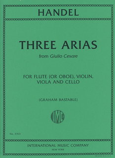International Music Company Handel, G.F. (Bastable, G. arr.): Three Arias from Giulio Cesare (flute or oboe, violin, viola, and cello)