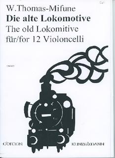 Edition Kunzelmann Thomas-Mifune: Die Alte Lokomotive - The old Lokomitive (12 cellos)