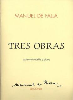 Unión Musical Ediciones DeFalla, Manuel: Tres Obras-Melodia, Romanza, Pieza en Do (cello & piano)