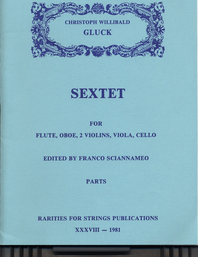 Rarities for Strings Gluck, Christoph (Sciannameo): Sextet for Flute, Oboe, 2 Violins, Viola, Cello (Parts)