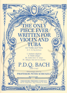 Carl Fischer Bach, P.D.Q. (Schickele): The Only Piece Ever Written for Violin & Tuba (violin & tuba) Theodore Presser
